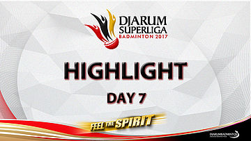 Highlight Day 7 - Djarum Superliga Badminton 2017