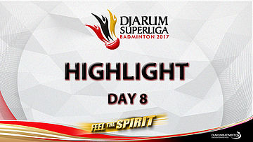 Highlight Day 8 - Djarum Superliga Badminton 2017